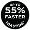 55 percent Faster Toasting