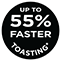 Up to 55% faster toasting*