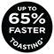 Up to 65% Faster Toasting