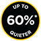 Up to 60% Quieter