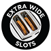 Extra Wide Slots