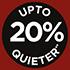 Up to 20% Quieter*